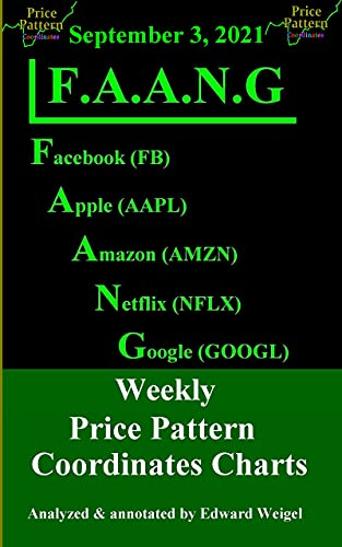 F.A.A.N.G: September 3, 2021: Facebook, Apple, Amazon, Netflix & Google Weekly Price Pattern Coordinates Charts (F.A.A.N.G: Facebook, Apple, Amazon, Netflix ... Charts Book 88) (English Edition)