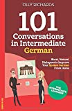 101 Conversations in Intermediate German: Short Natural Dialogues to Boost Your Confidence & Improve Your Spoken German