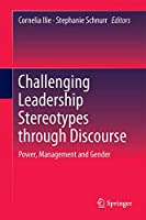 Challenging Leadership Stereotypes Through Discourse: Power, Management and Gender