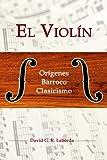 EL VIOL�N: OR�GENES, BARROCO, CLASICISMO