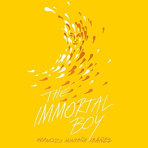 The Immortal Boy Audiobook By Francisco Montaña Ibáñez, David Bowles - translator cover art