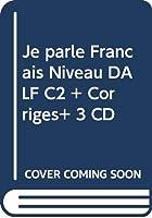 Je parle Français Niveau DALF C2 + Corrigés+ 3 CD