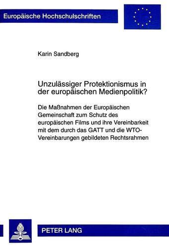 Unzulässiger Protektionismus in der europäischen Medienpolitik?: Die Maßnahmen der Europäischen Gemeinschaft zum Schutz des europäischen Films und ... Hochschulschriften Recht) (German Edition)