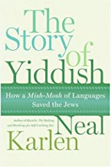 The Story of Yiddish: How a Mish-Mosh of Languages Saved the Jews Kindle Edition