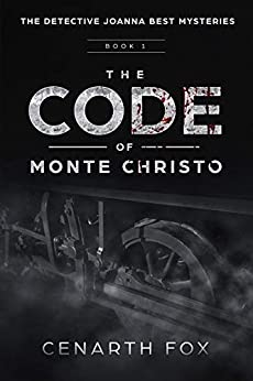 The Code of Monte Christo (The Detective Joanna Best Mysteries Book 1) by [Cenarth Fox]