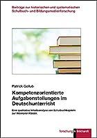 Kompetenzorientierte Aufgabenstellungen im Deutschunterricht: Eine qualitative Inhaltsanalyse von Schulbuchkapiteln zur Weimarer Klassik