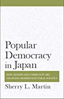 Popular Democracy in Japan: How Gender and Community Are Changing Modern Electoral Politics