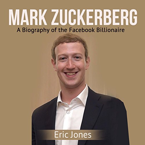 Mark Zuckerberg: A Biography of the Facebook Billionaire audiobook cover art