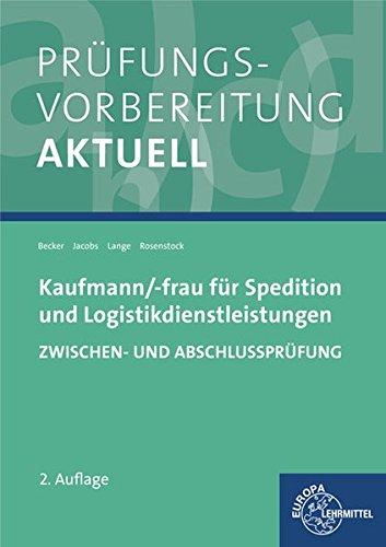 Prüfungsvorbereitung aktuell - Kaufmann/-frau für Spedition: und Logistikdienstleistungen. Zwischen- und Abschlussprüfung