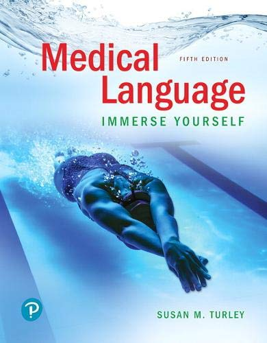 Compare Textbook Prices for Medical Language: Immerse Yourself 5 Edition ISBN 9780134988399 by Turley, Susan