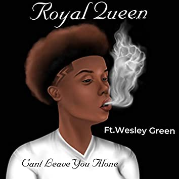 Can't Leave You Alone (feat. Wesley Green)