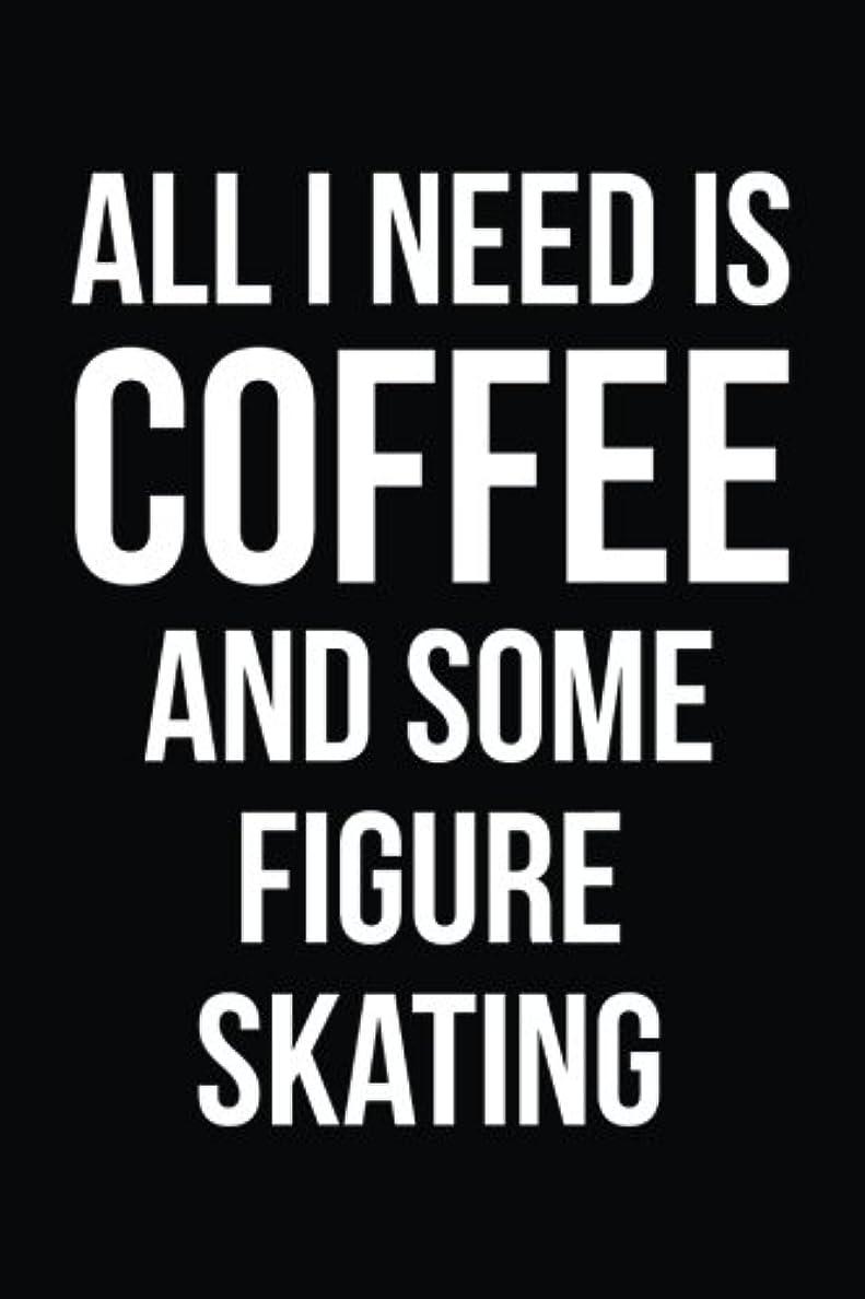マネージャーイサカアフリカAll I Need is Coffee and Some Figure Skating: Blank Lined Journal