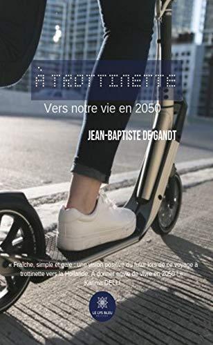 À trottinette: Vers notre vie en 2050 (LE LYS BLEU)