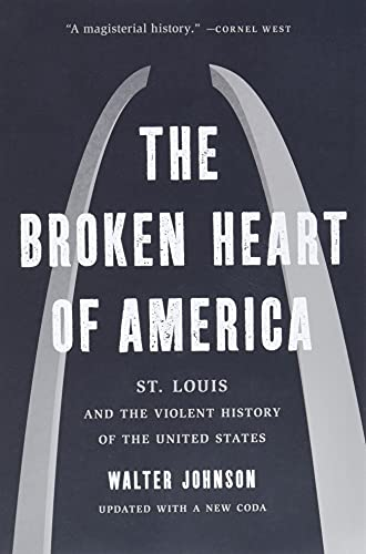 Compare Textbook Prices for The Broken Heart of America: St. Louis and the Violent History of the United States  ISBN 9781541619586 by Johnson, Walter