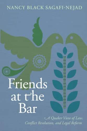 Friends at the Bar: A Quaker View of Law, Conflict Resolution, and Legal Reform