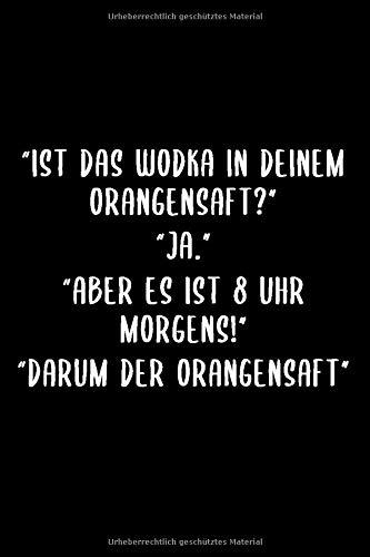 """""""IST DAS WODKA IN DEINEM ORANGENSAFT?"""" """"JA."""" """"ABER ES IST 8 UHR MORGENS!"""" """"DARUM DER ORANGENSAFT"""": 6x9 liniert Notizbuch büro geschenk für Kollegen ... Arbeitskollegen Arbeitskolleginnen"""