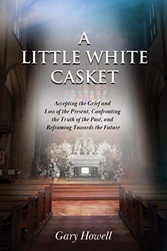 A Little White Casket: Accepting the Grief and Loss of the Present, Confronting the Truth of the Past, and Reframing Towards the Future