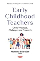Early Childhood Teachers: Global Practices, Challenges and Prospects