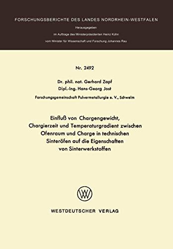 Einflub von Chargengewicht, Chargierzeit und Temperaturgradient zwischen Ofenraum und Charge in technischen Sinteröfen auf die Eigenschaften von ... Landes Nordrhein-Westfalen (2492), Band 2492)