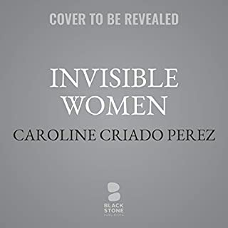 Invisible Women     Data Bias in a World Designed for Men              Written by:                                                                                                                                 Caroline Criado Perez                           Length: 9 hrs     Not rated yet     Overall 0.0