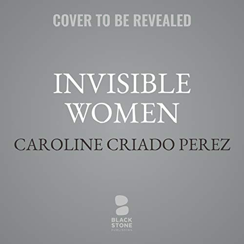 Invisible Women     Data Bias in a World Designed for Men              By:                                                                                                                                 Caroline Criado Perez                           Length: 9 hrs     Not rated yet     Overall 0.0