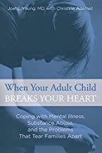 When Your Adult Child Breaks Your Heart: Coping With Mental Illness, Substance Abuse, And The Problems That Tear Families Apart by Joel Young (2013-12-03)