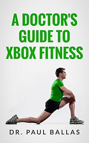 A Doctor's Guide to Xbox Fitness: Includes charts ranking over 60 Xbox Fitness workouts based on over 300 hours of testing. (English Edition)