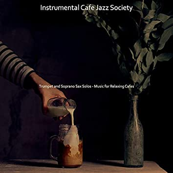 Trumpet and Soprano Sax Solos - Music for Relaxing Cafes