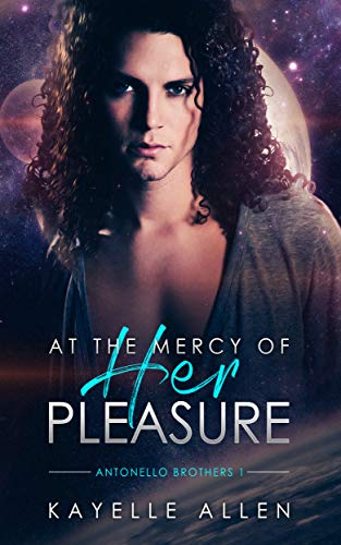 Book: At the Mercy of Her Pleasure - Antonello Brothers 1 - a Scifi Romance by Kayelle Allen