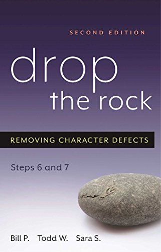 Drop The Rock: Removing Character Defects: Steps Six and Seven