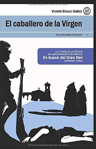 EL CABALLERO DE LA VIRGEN (Alonso de Ojeda): (Alonso de Ojeda) (Colección Obras Esenciales Vicente Blasco Ibáñez)