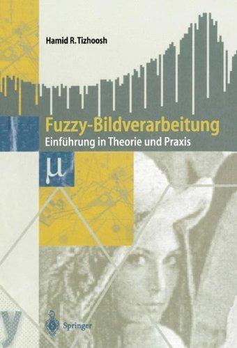 Fuzzy-Bildverarbeitung: Einführung in Theorie und Praxis (German Edition)