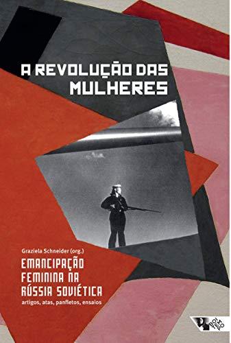 A revolução das mulheres: emancipação feminina na Rússia soviética: artigos, atas panfletos, ensaios