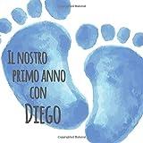 Il primo anno di Diego: Album bebé da compilare per il primo anno di vita