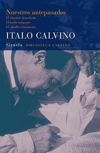 Nuestros antepasados: El vizconde demediado. El barón rampante. El caballero inexistente (Biblioteca Italo Calvino nº 15)
