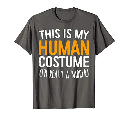 This Is My Human Costume I'm Really A Badger T-Shirt T-Shirt