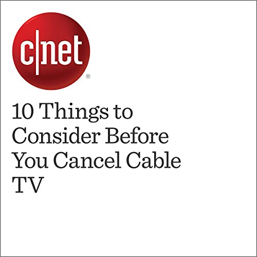 10 Things to Consider Before You Cancel Cable TV