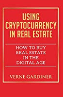 Using Cryptocurrency in Real Estate: How to Buy Real Estate in the Digital Age