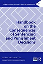 Handbook on the Consequences of Sentencing and Punishment Decisions (The ASC Division on Corrections & Sentencing Handbook Series 3)