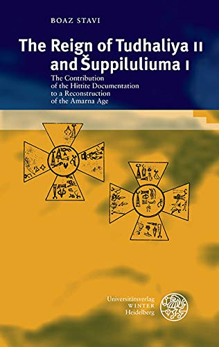 The Reign of Tudhaliya II and ?uppiluliuma I: The Contribution of the Hittite Documentation to a Reconstruction of the Amarna Age (Texte der Hethiter Book 31) (English Edition)