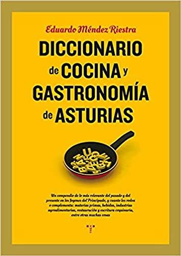 Diccionario de cocina y gastronomía de Asturias (La Comida de la Vida)