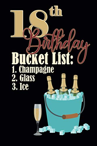 18th Birthday Bucket list 1. Champagne 2. Glass 3. Ice: Funny Personalized Gag 18th Birthday Journal Notebook Gift For Anybody
