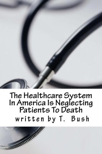 Book: The Healthcare System In America Is Neglecting Patients To Death by T. Bush