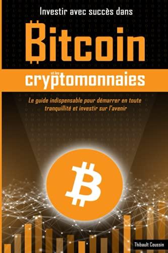 Investir avec succès dans Bitcoin et les...