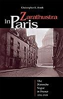 Zarathustra in Paris: The Nietzsche Vogue in France, 1891-1918