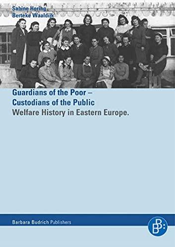 Helfer der Armen – Hüter der Öffentlichkeit / Guardians of the Poor – Custiodians of the Public: Die Wohlfahrtsgeschichte Osteuropas 1900-1960 / Welfare History in Eastern Europe (English Edition)