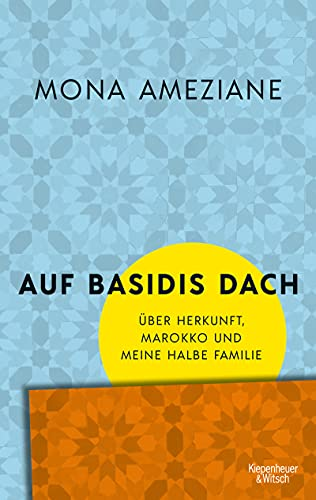 Auf Basidis Dach: Über Herkunft, Marokko und meine halbe Familie