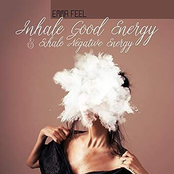 Inhale Good Energy & Exhale Negative Energy