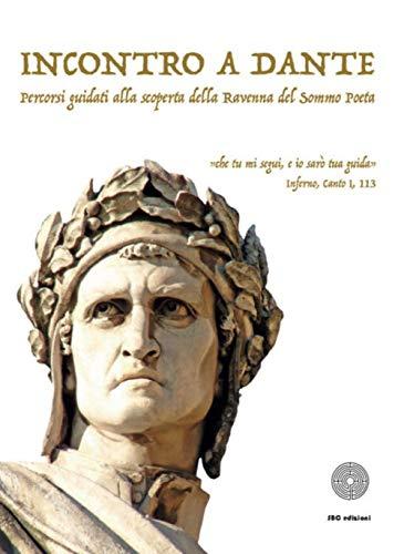 Incontro a Dante. Percorsi guidati alla scoperta della Ravenna del sommo poeta