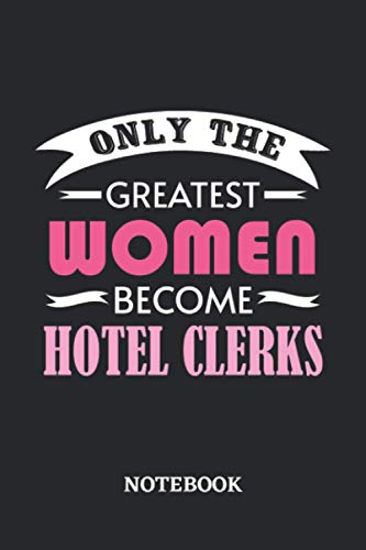Only the greatest Women become Hotel Clerk Notebook: 6x9 inches - 110 blank numbered pages • Greatest Passionate working Job Journal • Gift, Present Idea